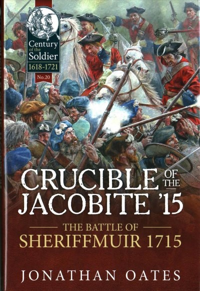 >CRUCIBLE OF THE JACOBITE '15: THE BATTLE OF SHERIFFMUIR 1715<