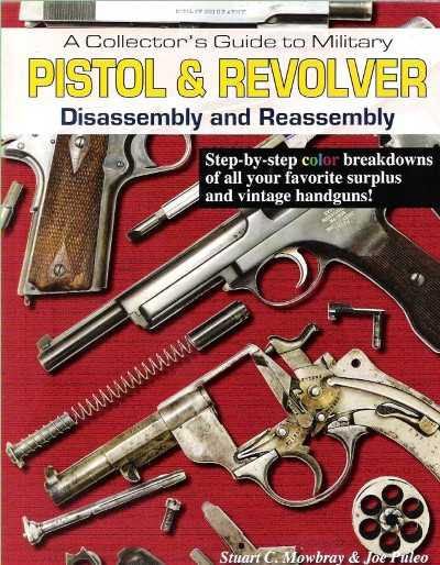 >PISTOL e REVOLVER DISASSEMBLY AND REASSEMBLY. A COLLECTOR'S GUIDE TO MILITARY<