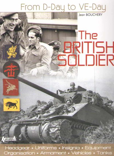 >THE BRITISH SOLDEIR. FROM D-DAY TO V-DAY<