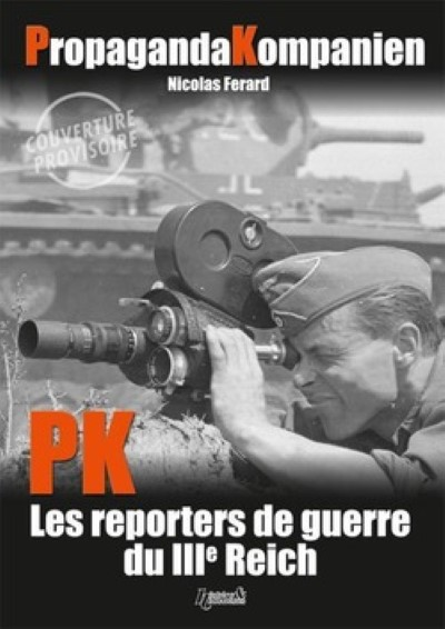 >PROPAGANDA KOMPANIEN. PK WAR REPORTERS OF THE THIRD REICH<