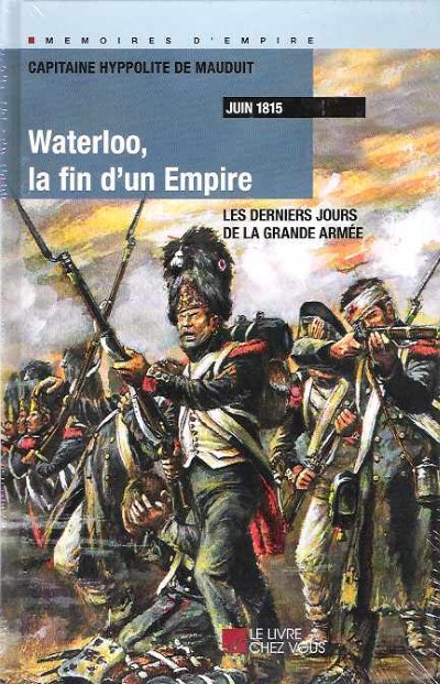 >WATERLOO LA FIN D'UN EMPIRE<