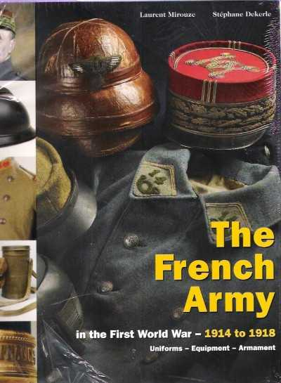 >FRENCH ARMY IN THE FIRST WORLD WAR 1914 TO 1918. UNIFORM, EQUIPMENT, ARMAMENT<