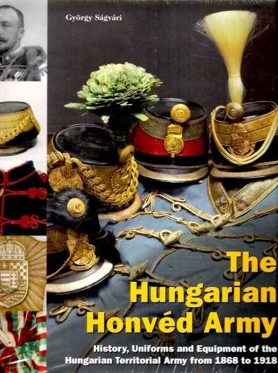 >THE HUNGARIAN HONVED ARMY 1868-1918<