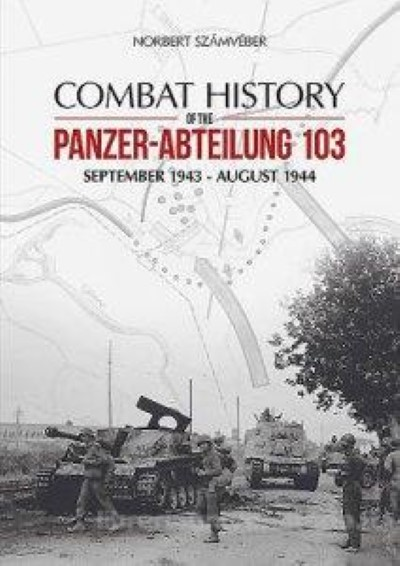 >COMBAT HISTORY OF THE PANZER-ABTEILUNG 103<