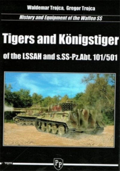 >TIGERS AND KONIGSTIGER OF THE LSSAH AND S.SS-PZ.ABT. 101/501<