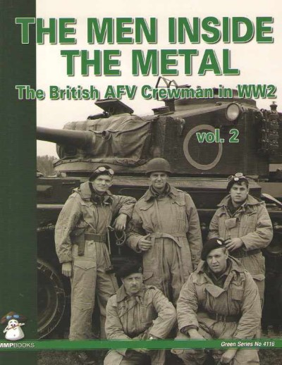 >THE MEN INSIDE THE METAL. THE BRITISH AFV CREWMAN IN WW2 VOL.2<