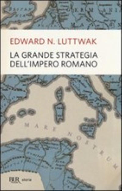 >LA GRANDE STRATEGIA DELL'IMPERO ROMANO<