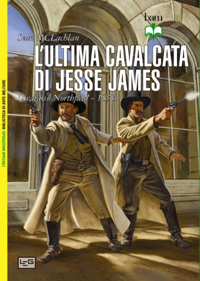>L'ULTIMA CAVALCATA DI JESSE JAMES. IL RAID SU NORTHFIELD, 1876<