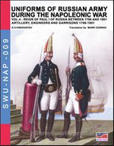>UNIFORMS OF RUSSIAN ARMY DURING THE NAPOLEONIC WAR VOL.4 ARTILLERY, ENGINEERS AND GARRISONS 1796-1801<