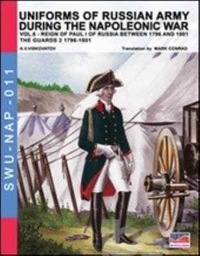 >UNIFORMS OF RUSSIAN ARMY DURING THE NAPOLEONIC WAR. VOL. 6: THE GUARDS 2 1796-1801<