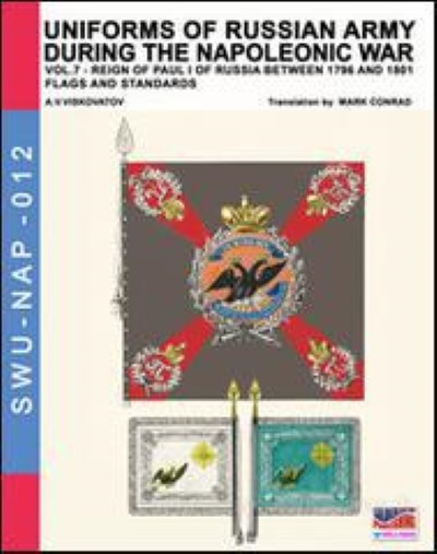 >UNIFORMS OF RUSSIAN ARMY DURING THE NAPOLEONIC WAR. VOL. 7: 1796-1801 FLAGS AND STANDARDS<