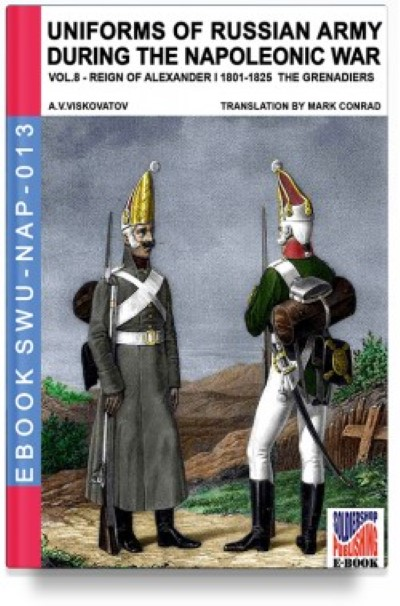 >UNIFORMS OF RUSSIAN ARMY DURING THE NAPOLEONIC WAR VOL.8: THE INFANTRY GRENADIER'S REGIMENTS 1801-1825<