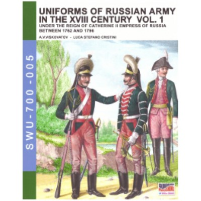 >UNIFORMS OF RUSSIAN ARMY IN THE XVIII CENTURY VOL.1 UNDER THE REIGN OF CATHERINE II EMPRESS OF RUSSIA BETWEEN 1762 AND 1796<