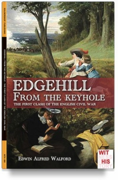 >EDGEHILL FROM THE KEYHOLE. THE FIRST CLASH OF THE ENGLISH CIVIL WAR<