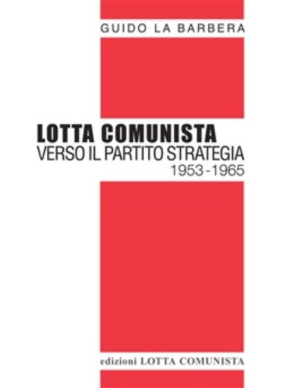 >LOTTA COMUNISTA. VERSO IL PARTITO STRATEGIA 1953-1965<