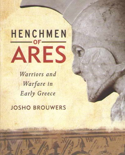 >HENCHMEN OF ARES. WARRIOR AND WARFARE IN EARLY GREECE<
