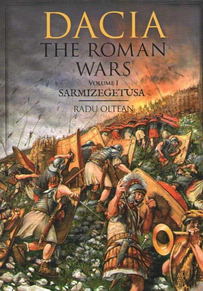 >DACIA THE ROMAN WARS. VOLUME 1 SARMIZEGETUSA<